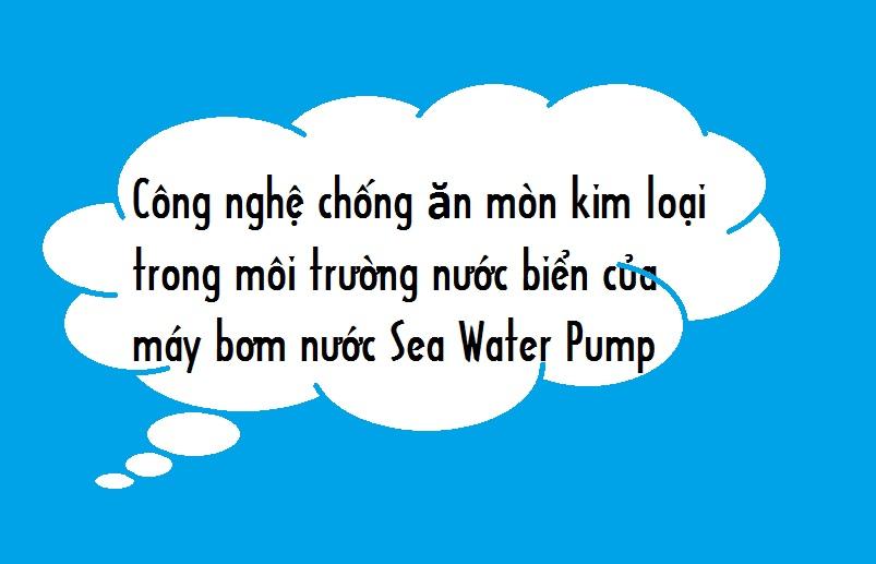Công nghệ chống ăn mòn kim loại trong môi trường nước biển của máy bơm nước Sea Water Pump